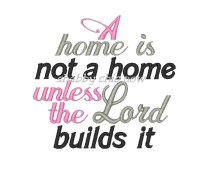 A home is not a home unless the Lord builds it ONLY AVAILABLE IN 5x7