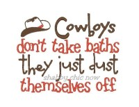 Cowboys don't take baths they just dust themselves off 5x7 ONLY