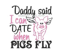 Daddy said I can date when PIGS FLY
