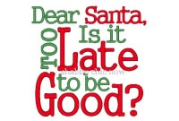 Dear Santa, Is it too Late to be Good