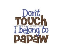 Don't Touch I belong to Papaw