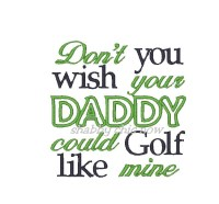 Don't you wish your DADDY could Golf like mine