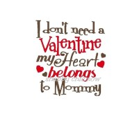 I don't need a Valentine my heart belongs to Mommy