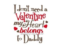 I don't need a Valentine my Heart belongs to Daddy