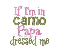 If I'm in Camo Papa dressed me