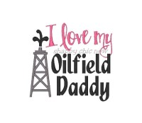 I love my Oilfield Daddy (girl version)