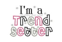 I'm a Trend Setter Applique ONLY AVAILABLE in 5x7