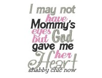 I may not have Mommy's eyes but God gave me her Heart ONLY AVAILABLE IN 5x7