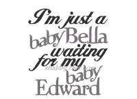 I'm just a baby Bella waiting for my baby Edward