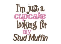 I'm just a cupcake looking for my Stud Muffin