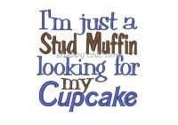 I'm just a Stud Muffin looking for my Cupcake