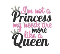I'm not a Princess my needs are more like a Queen