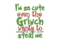 I'm so cute even the Grinch wants to steal me