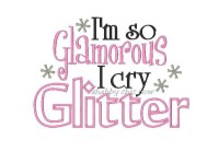 I'm so Glamorous I cry Glitter Applique ONLY AVAILABLE IN 5x7