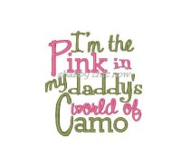 I'm the Pink in my daddy's world of Camo