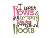 I wear Bows and my mommy wears combat Boots