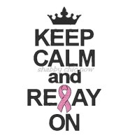 Keep Calm and Relay On ONLY AVAILABLE IN 5x7