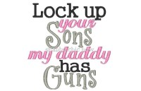 Lock up your Sons my daddy has Guns