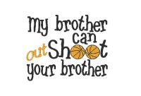 My brother can out Shoot your brother