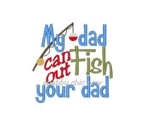 My dad can out fish your dad