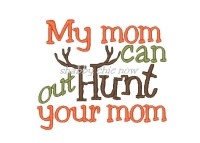 My mom can out Hunt your mom
