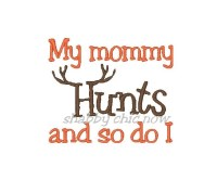 My mommy Hunts and so do I