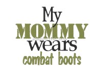 My MOMMY wears combat boots ONLY AVAILABLE IN 5x7