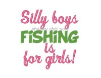 Silly boys FISHING is for girls!