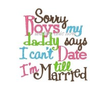Sorry Boys my daddy says I can't date till I'm Married