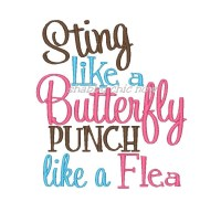 Sting like a Butterfly PUNCH like a Flea