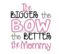 The BIGGER the BOW the BETTER the Mommy Applique 5x7 ONLY