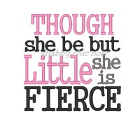 THOUGH she be but Little she is FIERCE