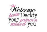 Welcome home Daddy your princess missed you