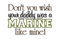 Don't you wish your daddy was a MARINE like mine Applique 5x7 ONLY