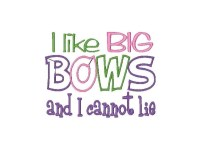 I like BIG BOWS and I cannot lie Applique ONLY AVAILABLE IN 5x7