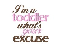 I'm a toddler what's your excuse