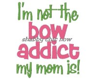 I'm not the bow addict my mom is