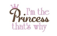 I'm the Princess that's why