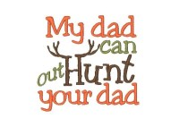 My dad can out Hunt your dad