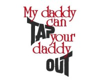 My daddy can TAP your daddy OUT ONLY AVAILABLE IN 5x7