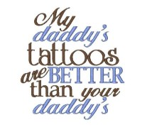 My daddy's tattoos are BETTER than your daddy's