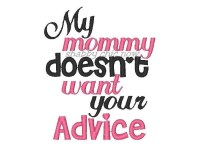 My mommy doesn't want your Advice