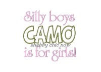Silly Boys CAMO is for girls!  Applique ONLY AVAILAVLE IN 5x7