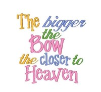 The bigger the Bow the closer to Heaven