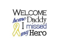 WELCOME home Daddy I missed my Hero