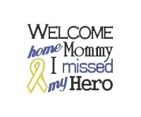 WELCOME home Mommy I missed my Hero