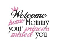 Welcome home Mommy your Princess missed you